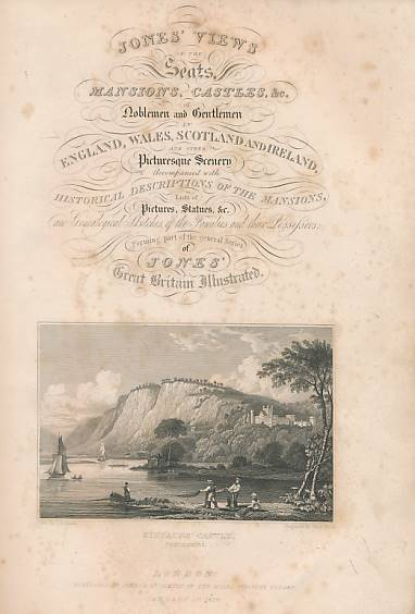 NEALE, J P [ILLUS.] - Jones' Views of the Seats Mansions and Castles, &C of Noblemen and Gentlemen in England, Wales, Scotland and Ireland and Other Picturesque Scenery