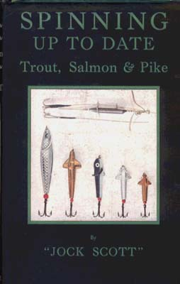 SCOTT, JOCK - Spinning Up to Date: Trout, Salmon and Pike