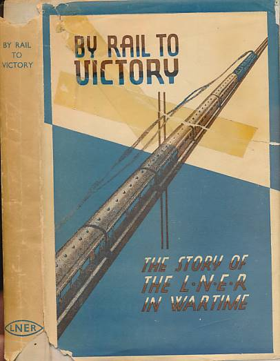 CRUMP, NORMAN - By Rail to Victory: The Story of the L.N. E. R in Wartime