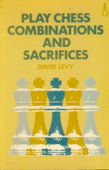 LEVY, DAVID N L - Play Chess Combinations and Sacrifices