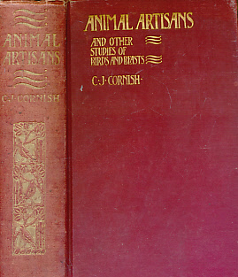 CORNISH, CHARLES J - Animal Artisans. And Other Studies of Birds and Beasts