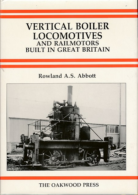 ABBOTT, ROWLAND A S - Vertical Boiler Locomotives and Railmoters Built in Britain. Oakwood Series X48