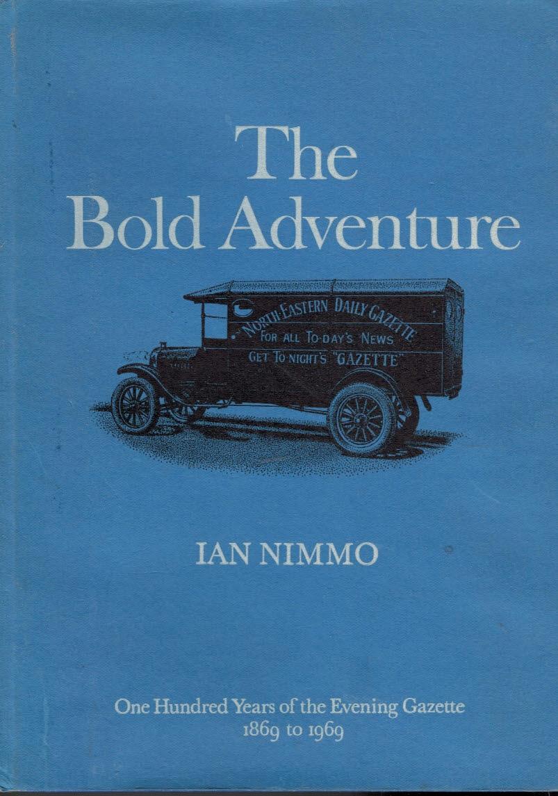 NIMMO, IAN - The Bold Adventure... The Evening Gazette... 1869 to 1969