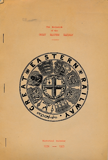 D J R - The Evolution of the Great Eastern Railway. Historical Calendar 1836 - 1923
