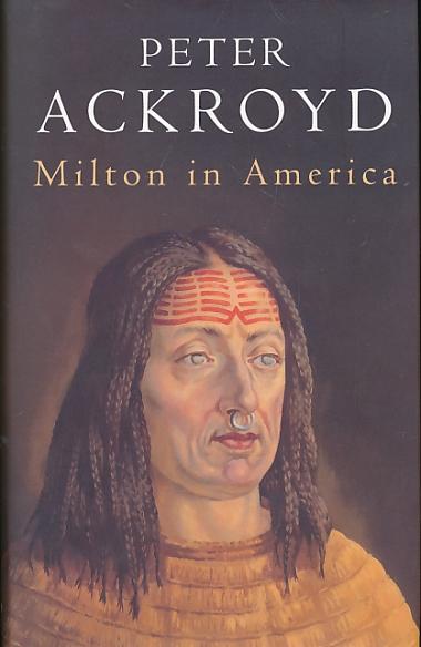 ACKROYD, PETER - Milton in America
