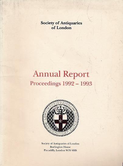 CUNLIFFE, B W; RENN, DEREK; &C - Society of Antiquaries Annual Report. Proceedings 1992-1993