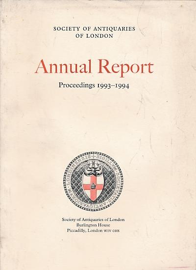 CUNLIFFE, B W; RENN, DEREK; &C - Society of Antiquaries Annual Report. Proceedings 1993-1994
