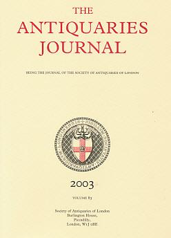 EDITOR - The Antiquaries Journal. Volume 83. 2003