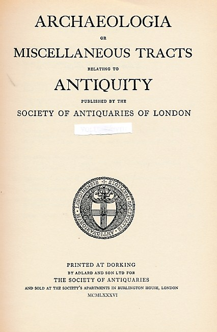 SOCIETY OF ANTIQUARIES OF LONDON - Archaeologia: Or Miscellaneous Tracts Relating to Antiquity. Volume 108. 1986