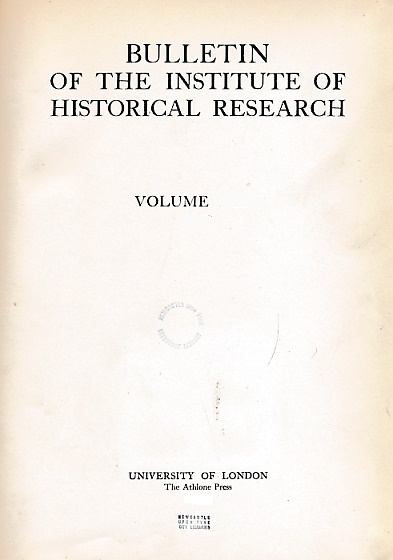 UNIVERSITY OF LONDON - Bulletin of the Institute of Historical Research. Volume XL (40). 1967