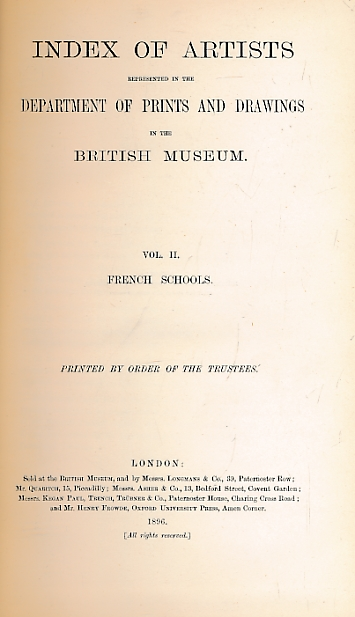 TRUSTEES OF THE BRITISH MUSEUM - Index of Artists Represented in the Department of Prints and Drawings in the British Museum. Volume II French Schools
