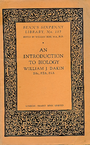 DAKIN, WILLIAM J - An Introduction to Biology. Benn's Sixpenny Library No. 117