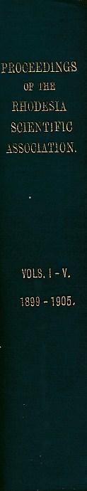 EDITOR - Proceedings of the Rhodesia Scientific Association. Volumes I - V. 1899-1905