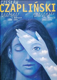 CZAPLINSKI, CZESLAW - Portrety. Artysci Polscy y Ameryce. Portraits. Polish Artists in America 1980 - 1995. Signed Copy