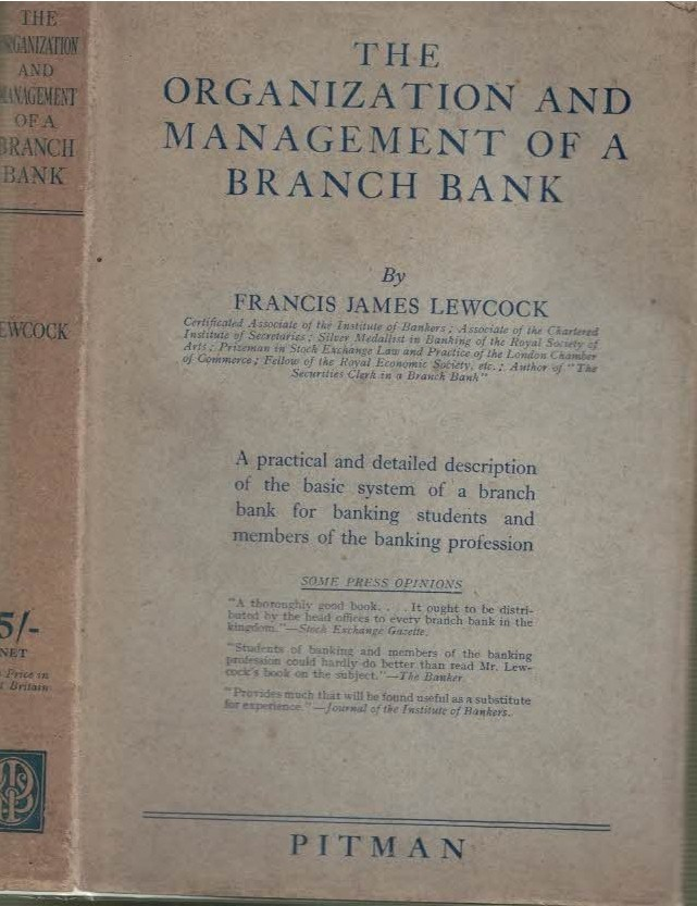 LEWCOCK, FRANCIS JAMES - The Organisation and Management of a Branch Bank