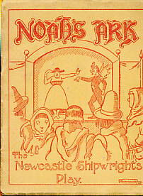 M.H.D - Noah's Ark. The Play of the Shipwrights' Gild [Guild] of Newcastle-Upon-Tyne in the Cycle of Miracle Plays . .