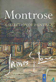 LOW, JAMES GRAY; ATKINSON, NORMAN [INTRO.] - Montrose. A Selection of Paintings by James G Low