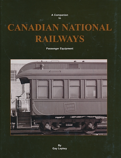 LEPKEY, GAY - A Companion to Canadian National Railways Passenger Equipment