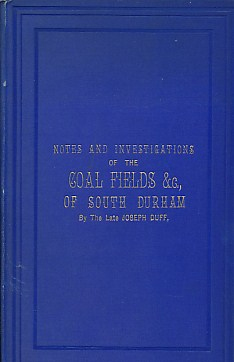 DUFF, JOSEPH - Notes and Investigations of the Coal Fields... Of South Durham