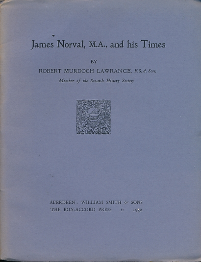LAWRANCE, ROBERT MURDOCH - James Norval , Ma. , and His Times. Signed Copy