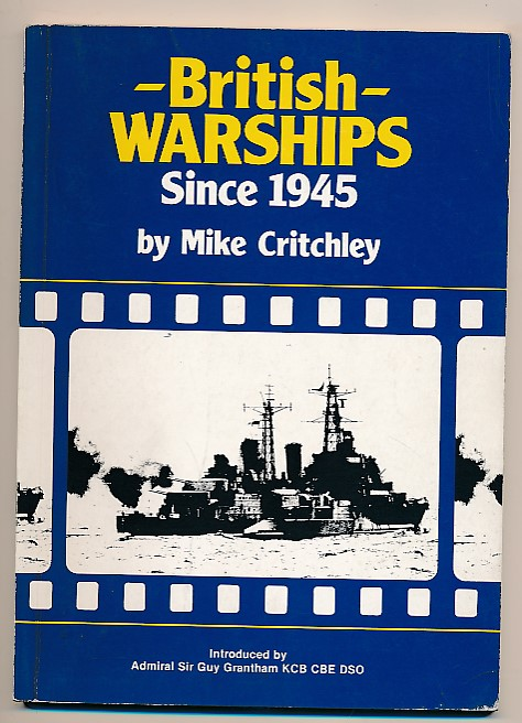 CRITCHLEY, MIKE - British Warships Since 1945 (Part 1)