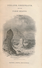 NICOL, JAMES - An Historical and Descriptive Account of Iceland, Greenland and the Faroe Islands