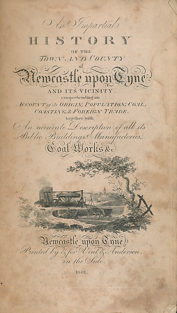 [BAILLIE, JOHN] - An Impartial History of the Town and County of Newcastle-Upon-Tyne and Its Vicinity... Coal Works &C