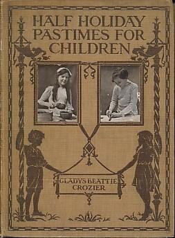 CROZIER, GLADYS BEATTIE - Half-Holiday Pastimes for Children