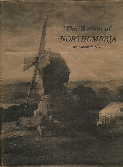HALL, MARSHALL - The Artists of Northumbria. 1973 First Edition
