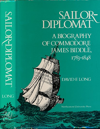 LONG, DAVID F - Sailor-Diplomat. A Biography of Commodore James Biddel, 1783-1848
