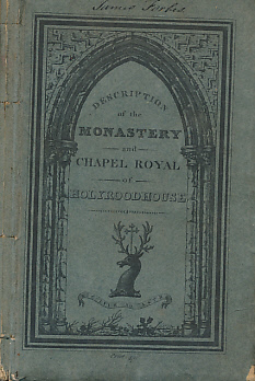 [MACKIE, CHARLES] - The History of the Abbey, Palace and Chapel-Royal of Holyroodhouse. Including a Description of the Buildings As They Now Exist, with an Account of the Sanctuary for Insolent Debtors