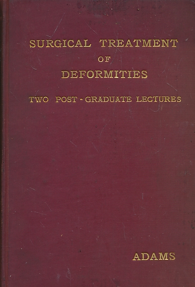 ADAMS, WILLIAM - Post Graduate Lectures. On the Surgical Treatment of Deformities