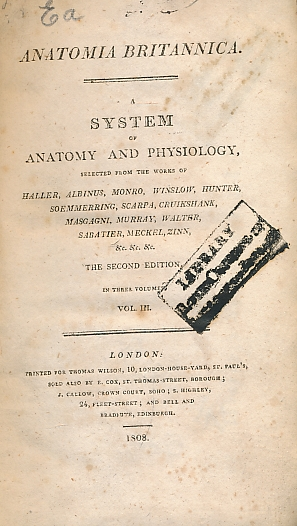 EDITOR - Anatomia Britannica. A System of Anatomy and Physiology, Selected from the Works of Haller, Albinus, Monro, Winslow, Hunter, Soemmerring, Scarpa, Cruikshank, Masgagni, Murray, Walter, Sabatier, Meckel, Zinn &C. &C. &C. Vol. 3 [of 3]