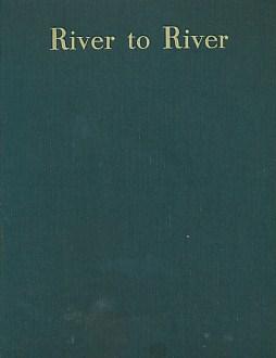 GWYNN, STEPHEN - River to River. A Fisherman's Pilgrimage