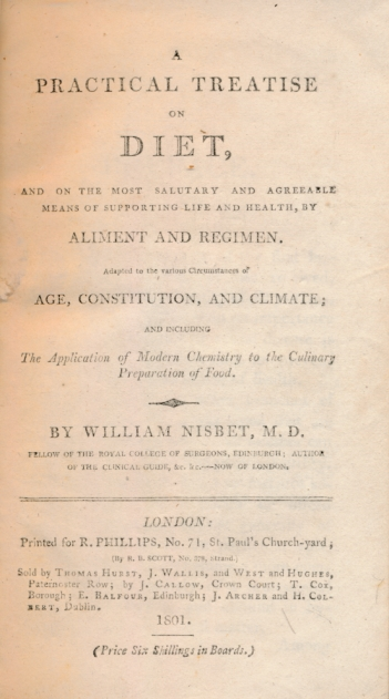 NISBET, WILLIAM - A Practical Treatise on Diet, and on the Most Salutary and Agreeable Means of Supporting Life and Health, by Aliment and Regimen. Adapted to the Various Circumstances of Age, Constitution and Climate. .