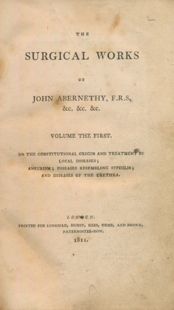 ABERNETHY, JOHN - The Surgical Works of John Abernethy. I. On the Constitutional Origin and Treatment of Local Diseases; Aneurism; Diseases Resembling Syphilis; and Diseases of the Urethra. II. On Injuries of the Head; Miscellaneous Subjects; Tumours; and Lumbar Abscesses