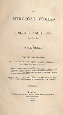 ABERNETHY, JOHN - The Surgical Works of John Abernethy. Vol II. On Injuries of the Head; Miscellaneous Subjects;Tumours; Lumbar Absesses. . [Bound with] Introductory Lectures Exhibiting Some of Mr Hunter's Opinions Respecting Life and Diseases...
