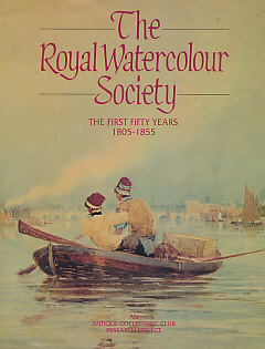 EDITOR - The Royal Watercolour Society: The First Fifty Years 1805-1855