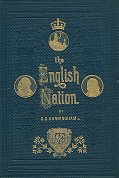 CUNNINGHAM, GEORGE GODFREY - The English Nation; or a History of England in the Lives of Englishmen. 5 Volume Set