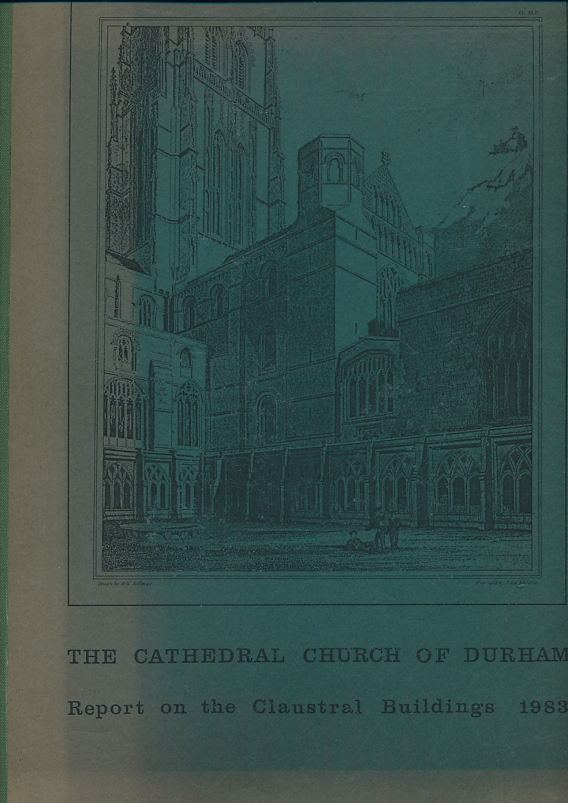 CURRY, IAN - Report on the Cathedral Church of Christ and Blessed Mary the Virgin, Durham. Report on the Cathedral Church, Cloisters, and Claustral Buildings and Deanery with Recommendations for Their Care Maintenance and Repair