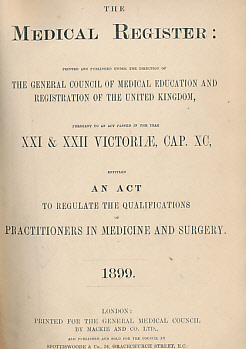 EDITOR - The Medical Register: Printed and Published Under the Direction of the General Medical Council of Medical Education and Registration of the United Kingdom,... . Entitled an Act to Regulate the Qualifications of Practitioners in Medicine and Surgery. 1899