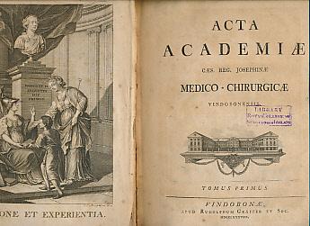 EDITOR - Acta Academiae. Caes. Reg. Josephinae. Medico-Chirurgicae Vindobonesis. Tomus Primus. [All Published]