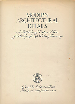 EDITOR - Modern Architectural Details. A Portfolio of Eighty Plates of Photographs & Working Drawings