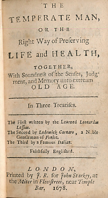 LESSIUS, LEONARD - The Temperate Man, or the Right Way of Preserving Life and Health, Together with Soundness of the Senses, Judgment, and Memory Unto Extream Old Age. In Three Treatises...... . . Faithfully Englished