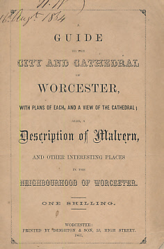 EDITOR - A Guide to the City and Cathedral of Worcester, with Plans of Each, and a View of the Cathedral; Also a Description of Malvern, and Other Interesting Places in the Neighbourhood of Worcester
