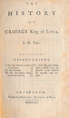 [ANDERSON, WALTER] - The History of Croesus King of Lydia, in IV. Parts. I. On the Antient Notion of Destiny. II. On Dreams. III. On the Origin and Credit of Oracles. IV. And the Principles Upon Which Their Responses Were Defended Against Any Attack