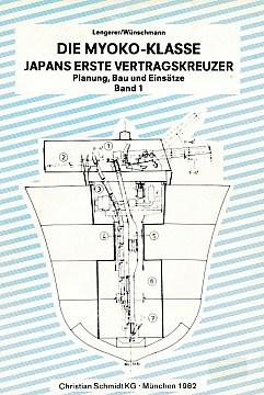 LENGERER, HANS; WUNSCHMANN, MICHAEL - Die Myoko-Klasse Japans Erste Vertragskreuzer. Planung, Bau Und Einsatze. Band I