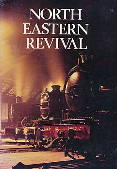 EDITOR - North Eastern Revival. A Story of the North Eastern Locomotive Preservation Group