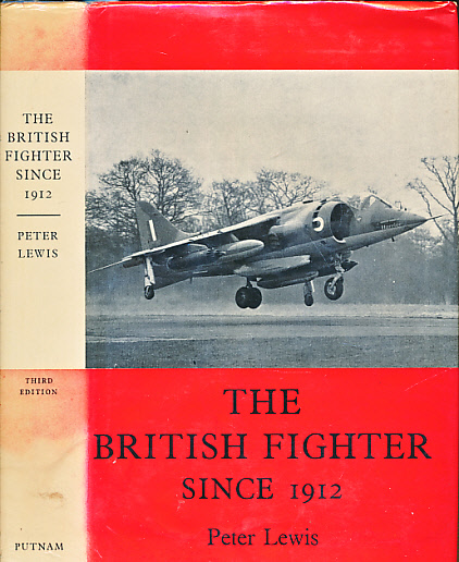 LEWIS, PETER - The British Fighter Since 1912. Sixty Seven Years of Design and Development