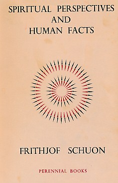 SCHUON, FRITHJOF; MATHESON, MACLEOD [TR.] - Spiritual Perspectives and Human Facts